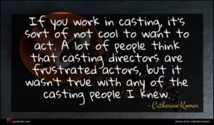 Catherine Keener quote : If you work in ...