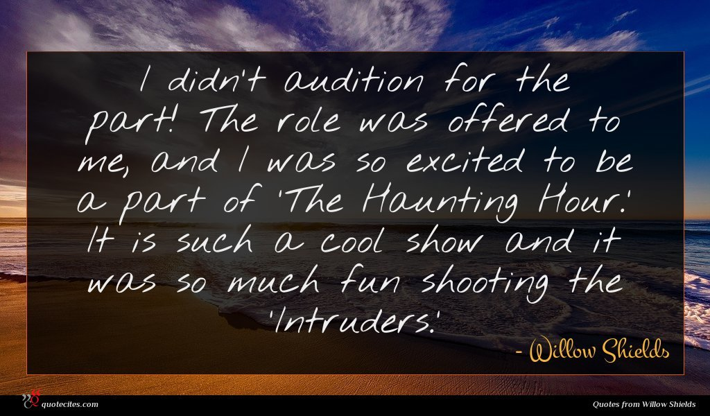 I didn't audition for the part! The role was offered to me, and I was so excited to be a part of 'The Haunting Hour.' It is such a cool show and it was so much fun shooting the 'Intruders.'