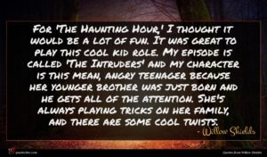 Willow Shields quote : For 'The Haunting Hour ...