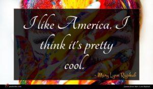 Mary Lynn Rajskub quote : I like America I ...