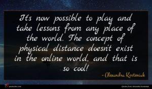 Alexandra Kosteniuk quote : It's now possible to ...