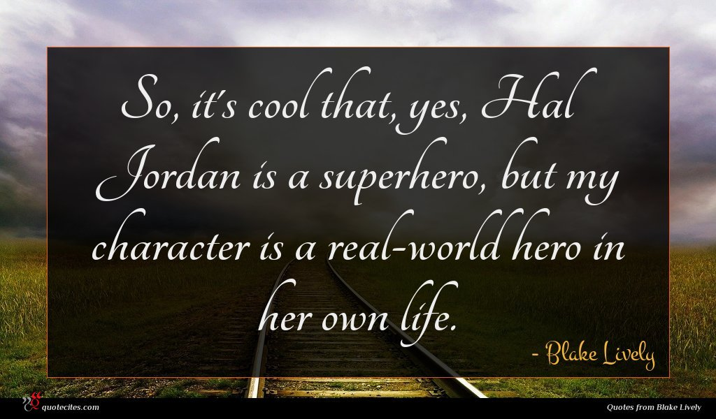 So, it's cool that, yes, Hal Jordan is a superhero, but my character is a real-world hero in her own life.