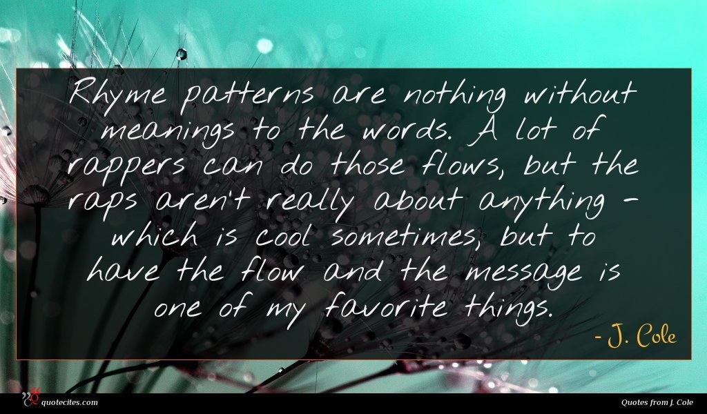 Photo of J. Cole quote : Rhyme patterns are nothing …