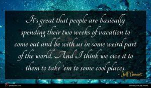 Jeff Ament quote : It's great that people ...