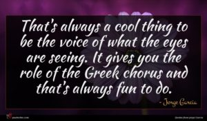Jorge Garcia quote : That's always a cool ...