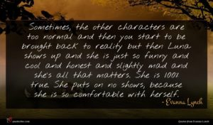 Evanna Lynch quote : Sometimes the other characters ...