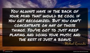 Michael Kiwanuka quote : You always have in ...
