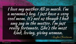 Hayden Christensen quote : I love my mother ...