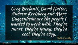 Katie Cassidy quote : Greg Berlanti David Nutter ...