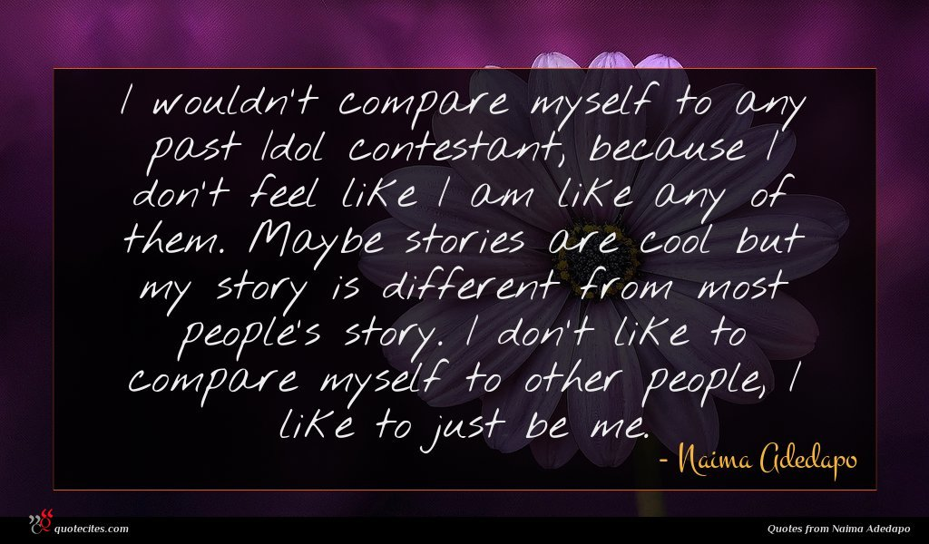 Photo of Naima Adedapo quote : I wouldn't compare myself …
