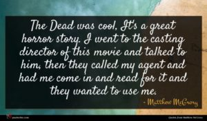 Matthew McGrory quote : The Dead was cool ...