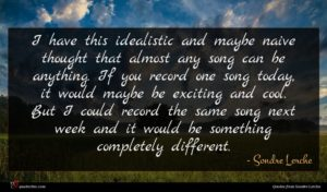 Sondre Lerche quote : I have this idealistic ...