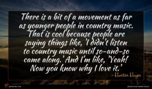 Hunter Hayes quote : There is a bit ...