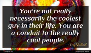 Tony Shalhoub quote : You're not really necessarily ...