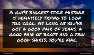 Luke Evans quote : A guy's biggest style ...