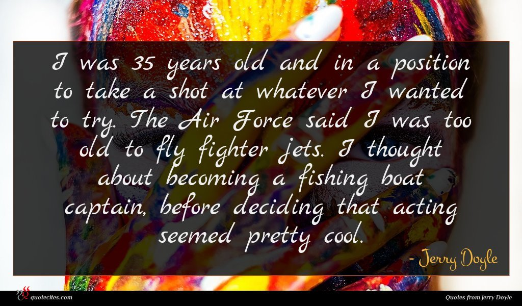 Photo of Jerry Doyle quote : I was years old …