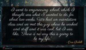Evan Glodell quote : I went to engineering ...