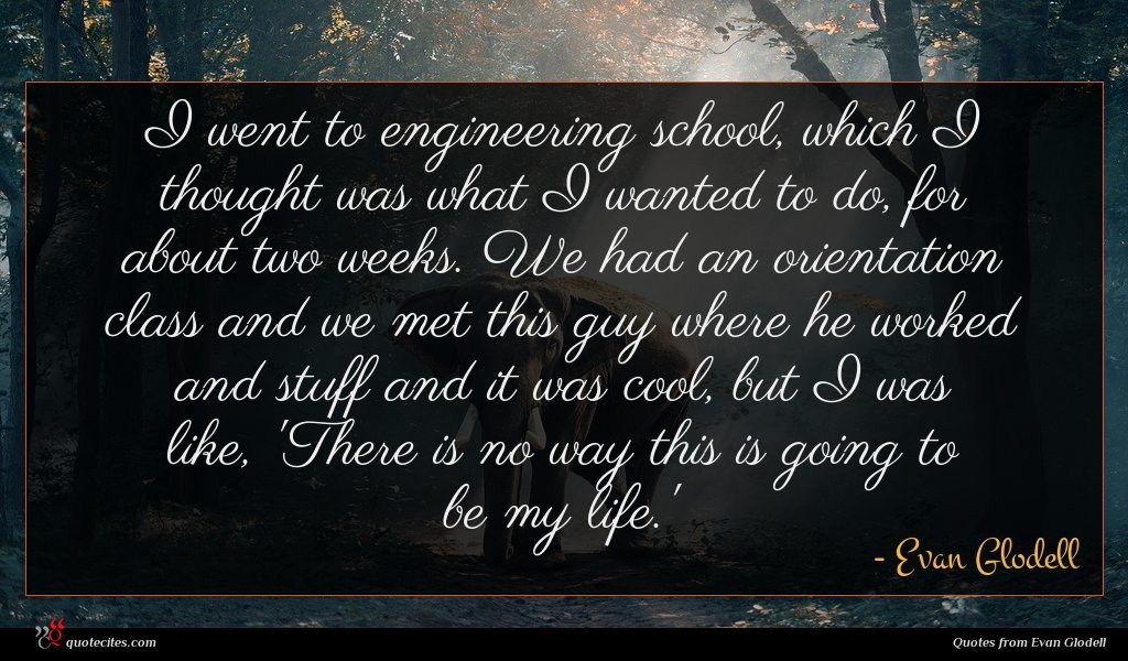 Photo of Evan Glodell quote : I went to engineering …