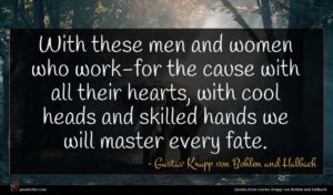 Gustav Krupp von Bohlen und Halbach quote : With these men and ...