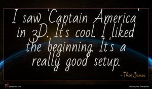 Theo James quote : I saw 'Captain America' ...