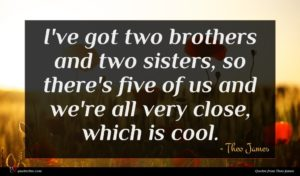Theo James quote : I've got two brothers ...