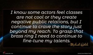 Michael Welch quote : I know some actors ...