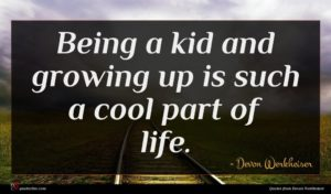 Devon Werkheiser quote : Being a kid and ...