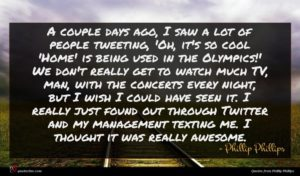Phillip Phillips quote : A couple days ago ...