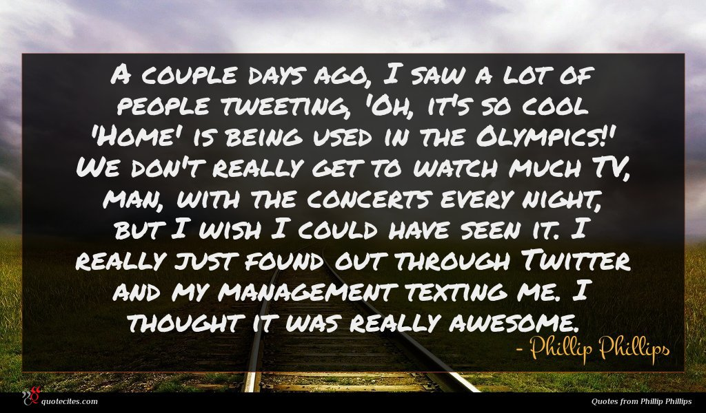 Photo of Phillip Phillips quote : A couple days ago …