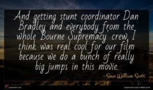 Sean William Scott quote : And getting stunt coordinator ...