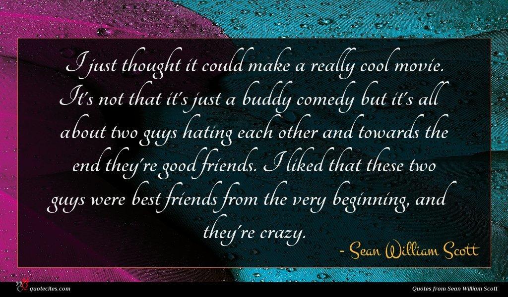 Photo of Sean William Scott quote : I just thought it …