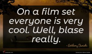 Anthony Daniels quote : On a film set ...