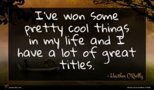 Heather O'Reilly quote : I've won some pretty ...