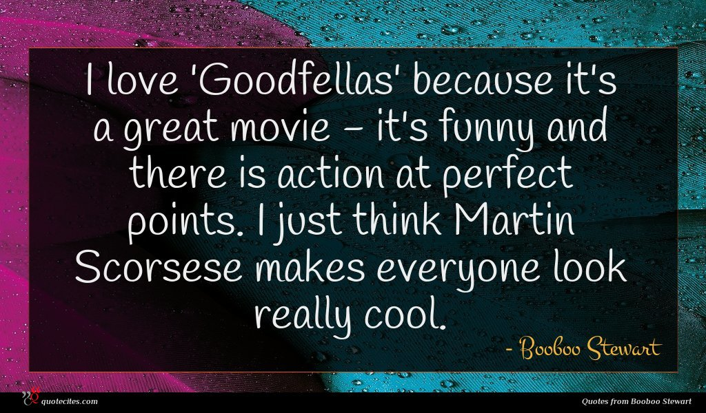 Photo of Booboo Stewart quote : I love 'Goodfellas' because …