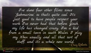 Craig Roberts quote : I've done four other ...