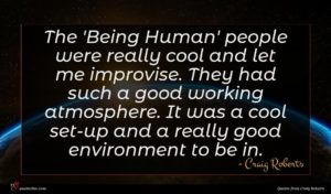 Craig Roberts quote : The 'Being Human' people ...