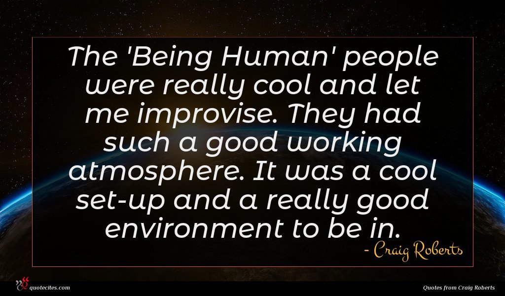 Photo of Craig Roberts quote : The 'Being Human' people …