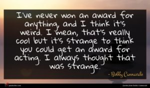 Bobby Cannavale quote : I've never won an ...