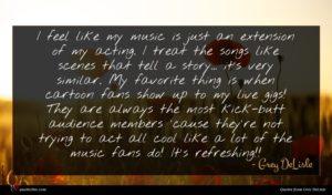 Grey DeLisle quote : I feel like my ...