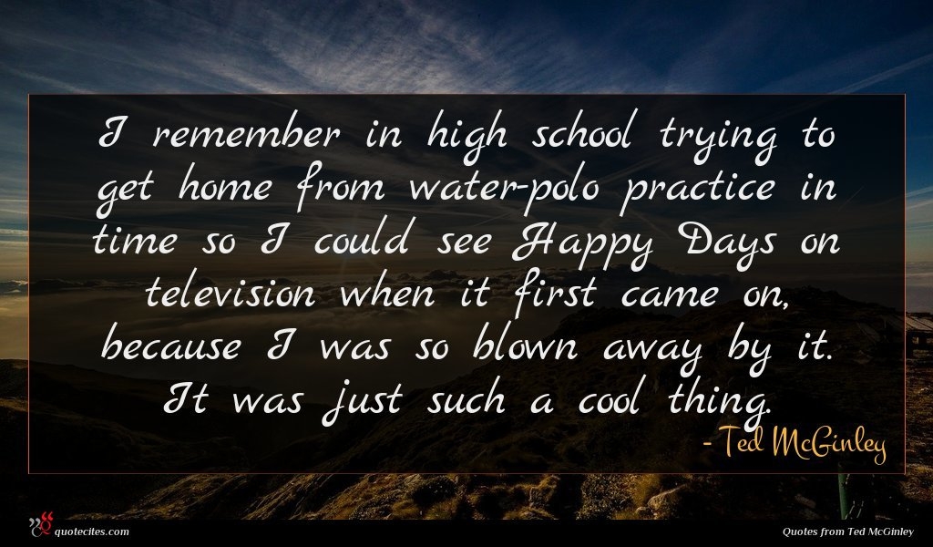 Photo of Ted McGinley quote : I remember in high …