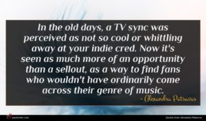 Alexandra Patsavas quote : In the old days ...