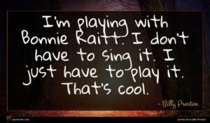 Billy Preston quote : I'm playing with Bonnie ...