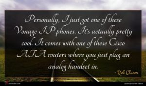 Rob Glaser quote : Personally I just got ...