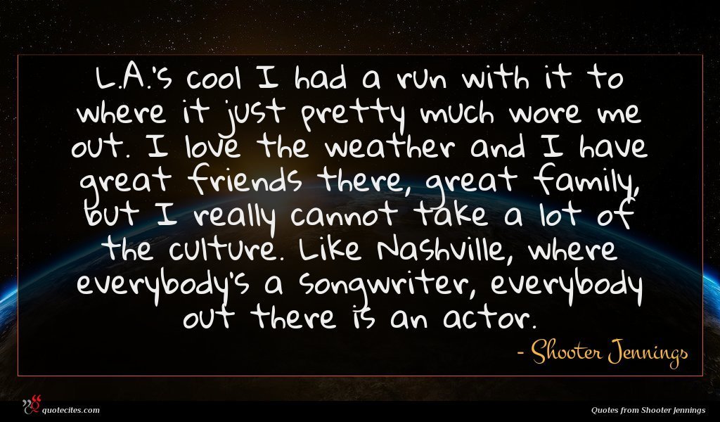 Photo of Shooter Jennings quote : L A 's cool …