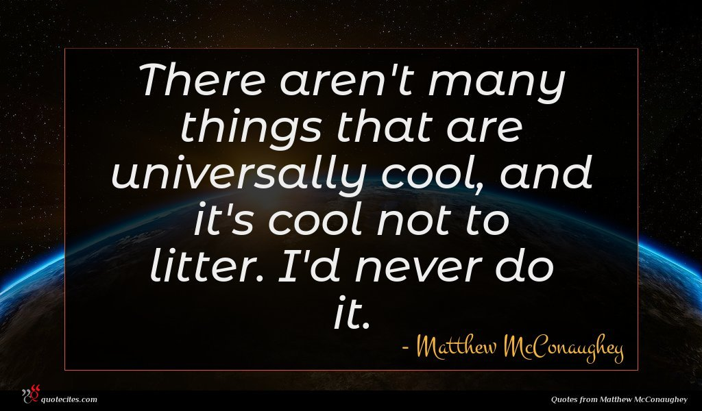 Photo of Matthew McConaughey quote : There aren't many things …