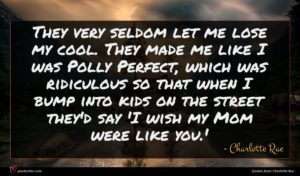 Charlotte Rae quote : They very seldom let ...