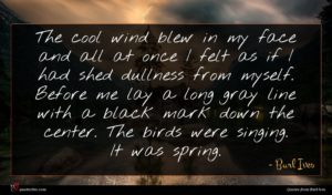 Burl Ives quote : The cool wind blew ...