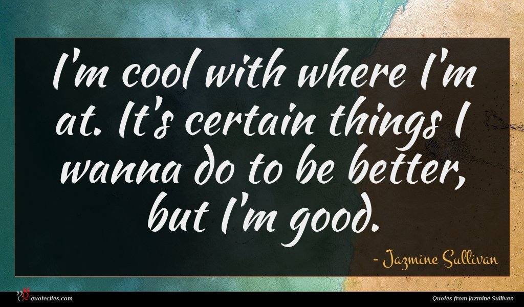 Photo of Jazmine Sullivan quote : I'm cool with where …