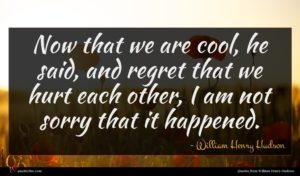 William Henry Hudson quote : Now that we are ...