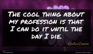 Candace Cameron quote : The cool thing about ...